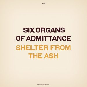 Six Organs of Admittance – Shelter From The Ash