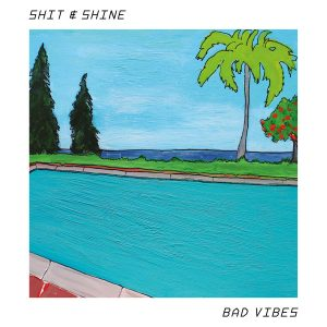 Shit & Shine – Bad Vibes
