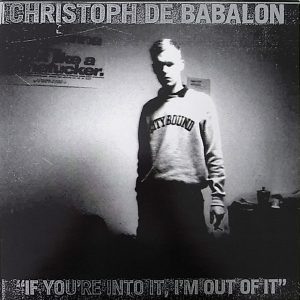 Christoph De Babalon ‎– If You're Into It, I'm Out Of It