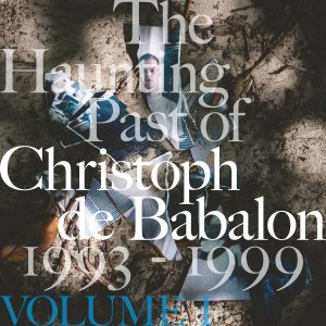 The Haunting Past of Christoph de Babalon, Vol. I