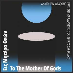 Anatolian Weapons – To The Mother Of Gods