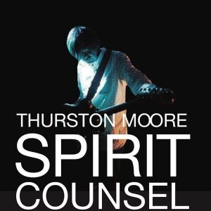 Thurston Moore ‎– Spirit Counsel