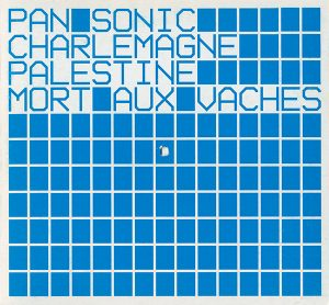 Pan Sonic, Charlemagne Palestine ‎– Mort Aux Vaches