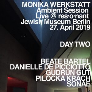 Monika Werkstatt – Ambient Session – Day Two (Live at Jewish Museum, Berlin, 27. April 2019)